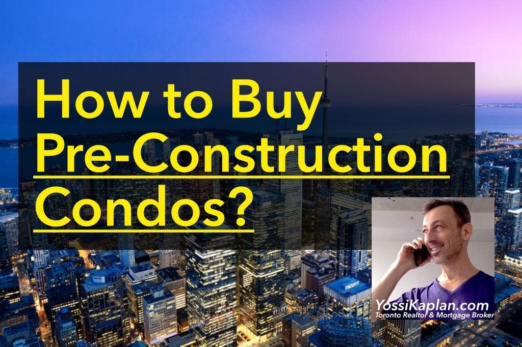 How to Buy a Pre-Construction Condo in Toronto? by Yossi Kaplan Real Estate
