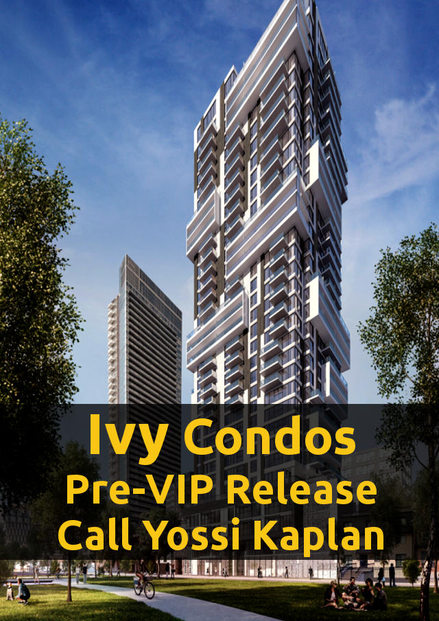 Ivy Condos Special Pre-VIP Release - Call Yossi Kaplan for VIP Access